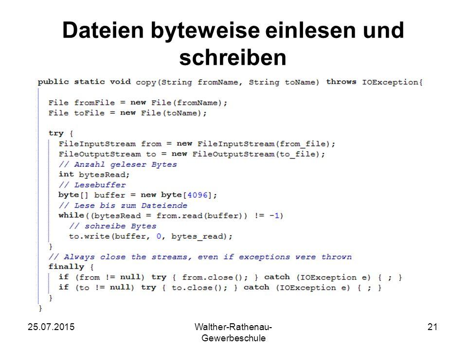 25.07.2015Walther-Rathenau- Gewerbeschule 21 Dateien byteweise einlesen und schreiben