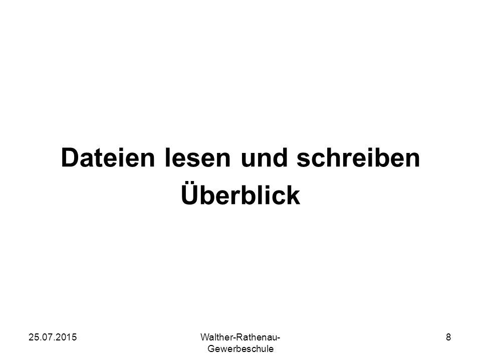 25.07.2015Walther-Rathenau- Gewerbeschule 8 Dateien lesen und schreiben Überblick