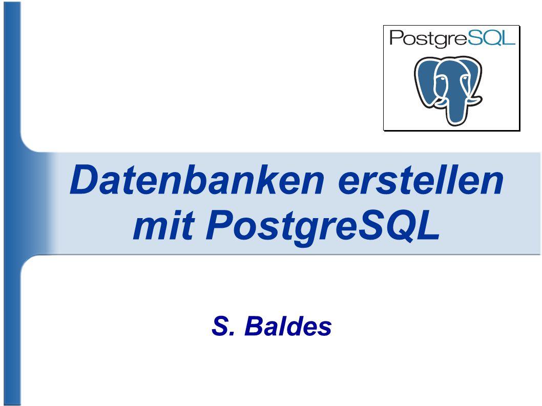 Datenbanken erstellen mit PostgreSQL S. Baldes