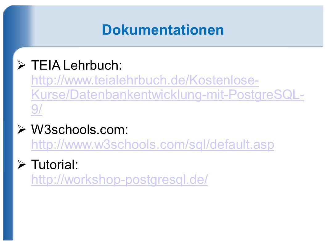Dokumentationen  TEIA Lehrbuch: http://www.teialehrbuch.de/Kostenlose- Kurse/Datenbankentwicklung-mit-PostgreSQL- 9/ http://www.teialehrbuch.de/Koste