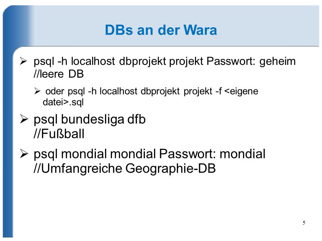 5 DBs an der Wara  psql -h localhost dbprojekt projekt Passwort: geheim //leere DB  oder psql -h localhost dbprojekt projekt -f.sql  psql bundeslig