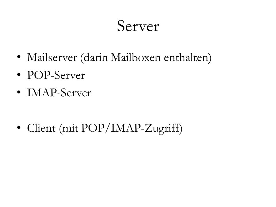 Agenten MUA (Mail User Agent) MDA (Mail Delivery Agent) MTA (Mail Transport/Transfer Agent)