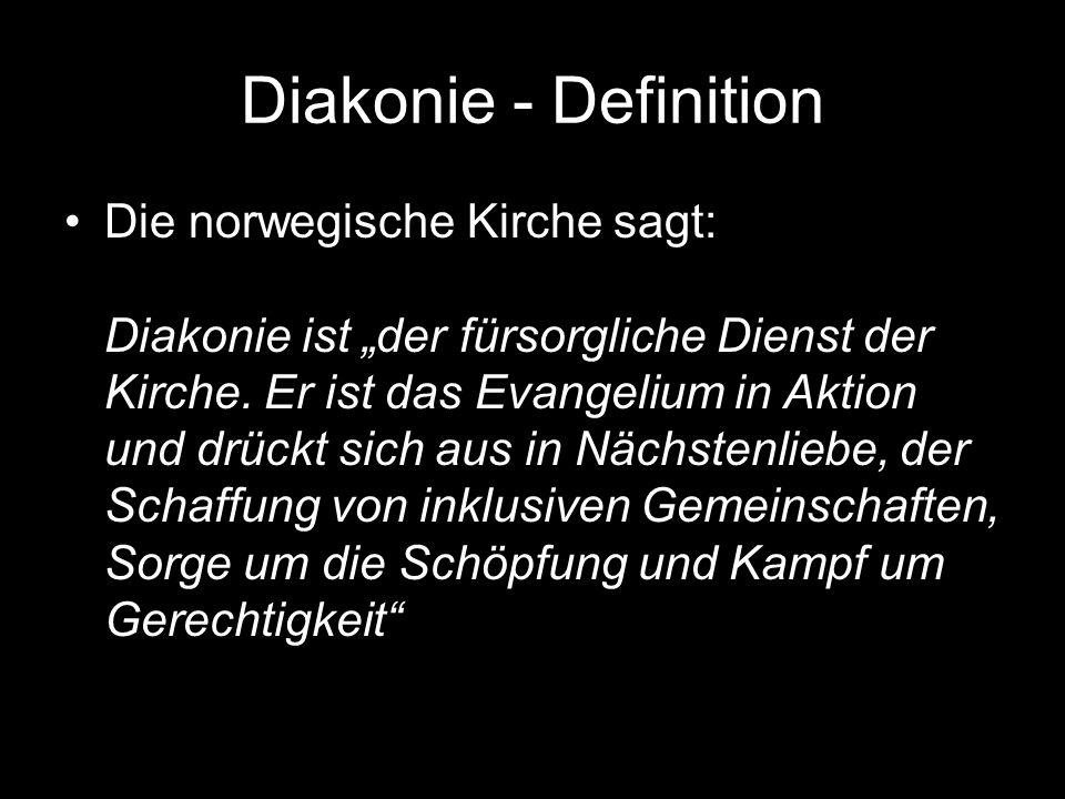 """Diakonie - Definition Die norwegische Kirche sagt: Diakonie ist """"der fürsorgliche Dienst der Kirche."""
