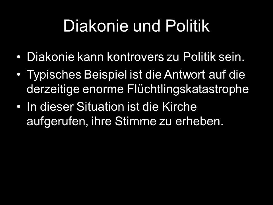 Diakonie und Politik Diakonie kann kontrovers zu Politik sein.