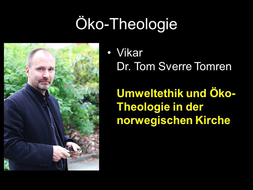 Öko-Theologie Vikar Dr. Tom Sverre Tomren Umweltethik und Öko- Theologie in der norwegischen Kirche