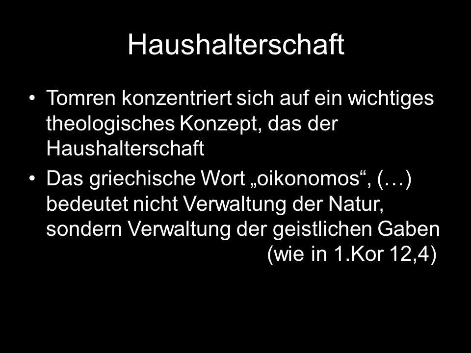 """Haushalterschaft Tomren konzentriert sich auf ein wichtiges theologisches Konzept, das der Haushalterschaft Das griechische Wort """"oikonomos , (…) bedeutet nicht Verwaltung der Natur, sondern Verwaltung der geistlichen Gaben (wie in 1.Kor 12,4)"""