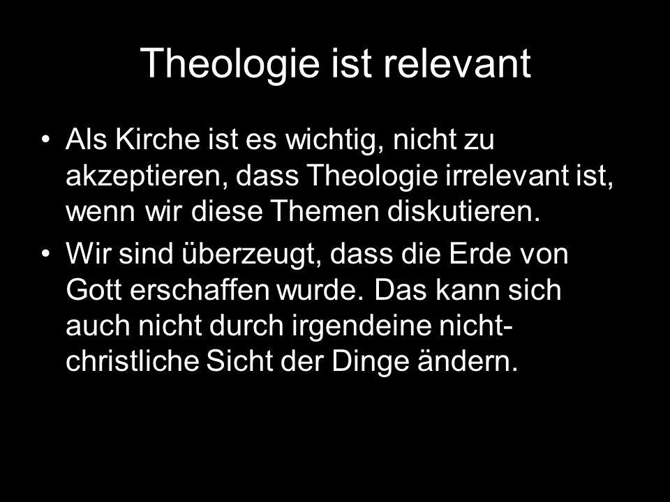 Theologie ist relevant Als Kirche ist es wichtig, nicht zu akzeptieren, dass Theologie irrelevant ist, wenn wir diese Themen diskutieren.
