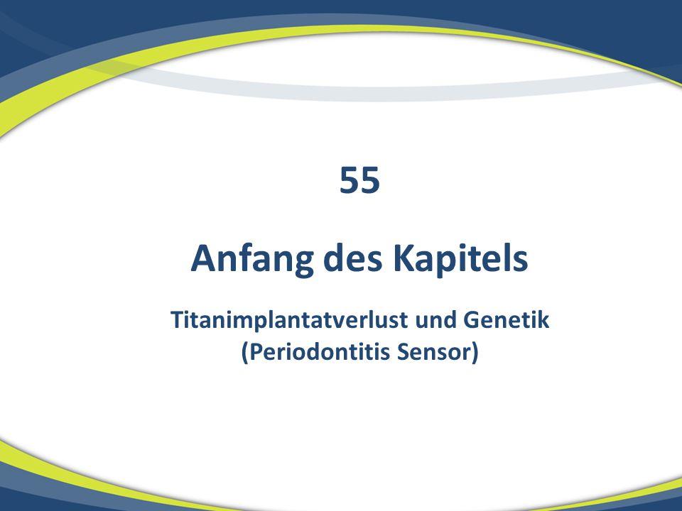 Anfang des Kapitels Titanimplantatverlust und Genetik (Periodontitis Sensor) 55