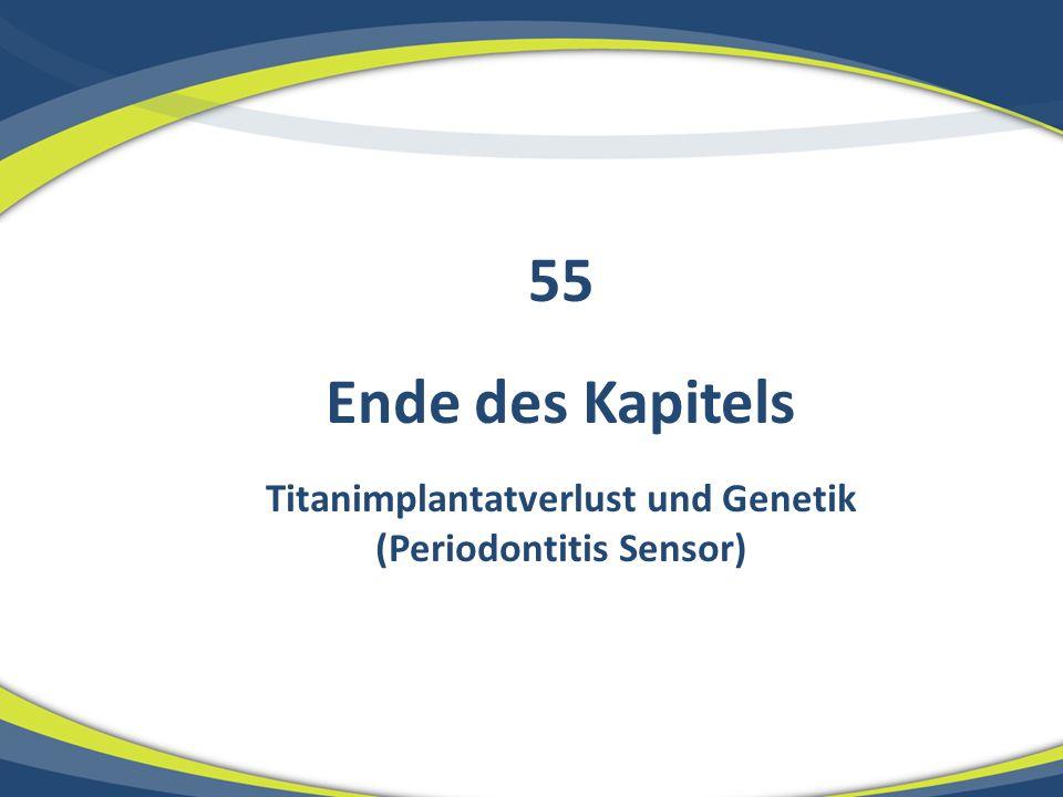 Ende des Kapitels Titanimplantatverlust und Genetik (Periodontitis Sensor) 55