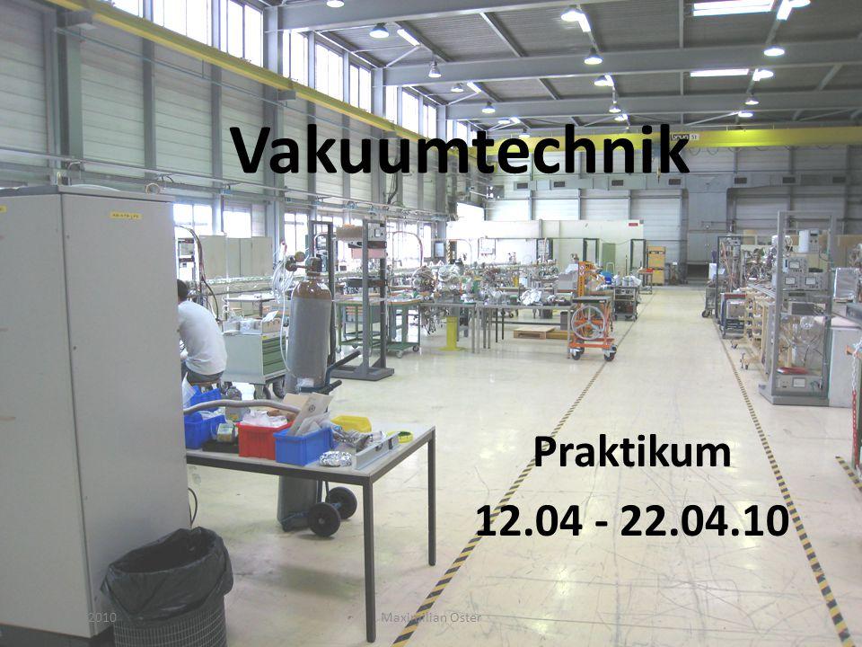 Vakuumtechnik Praktikum 12.04 - 22.04.10 Maximilian Oster23.04.2010