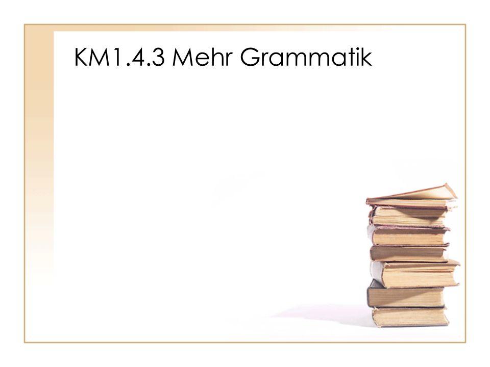 KM1.4.3 Mehr Grammatik