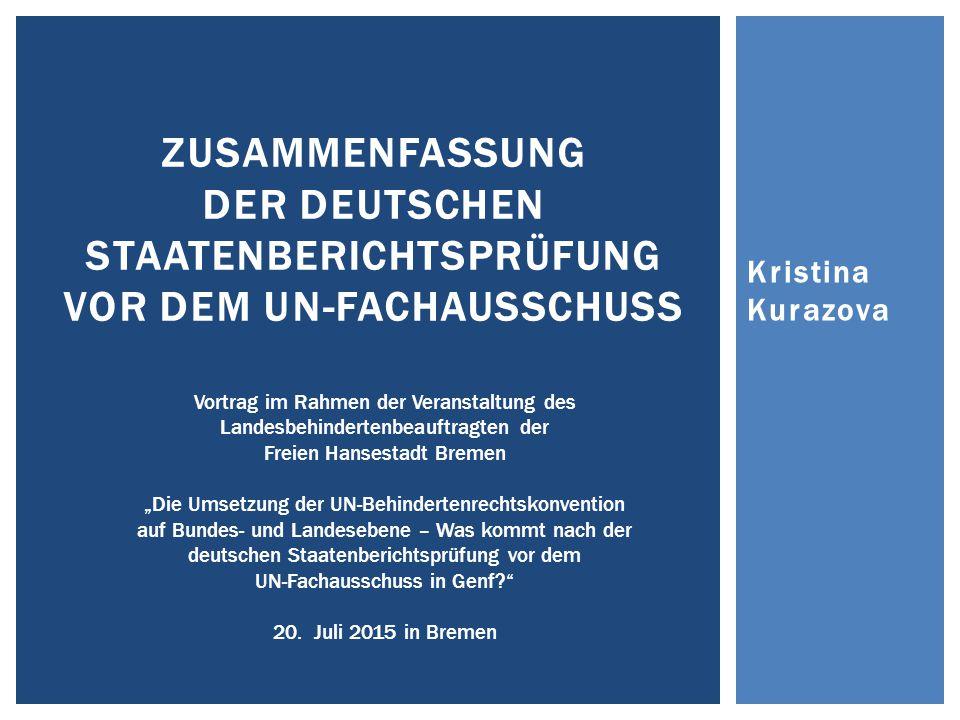 Kristina Kurazova ZUSAMMENFASSUNG DER DEUTSCHEN STAATENBERICHTSPRÜFUNG VOR DEM UN-FACHAUSSCHUSS Vortrag im Rahmen der Veranstaltung des Landesbehinder