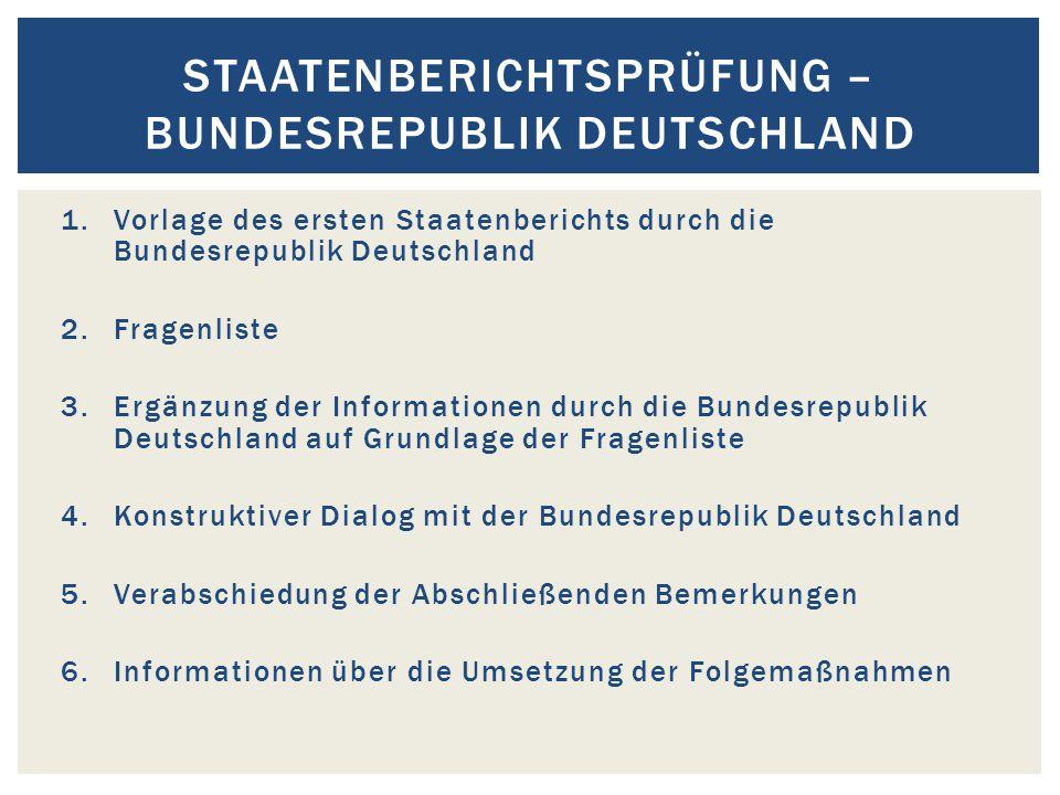 1.Vorlage des ersten Staatenberichts durch die Bundesrepublik Deutschland 2.Fragenliste 3.Ergänzung der Informationen durch die Bundesrepublik Deutsch