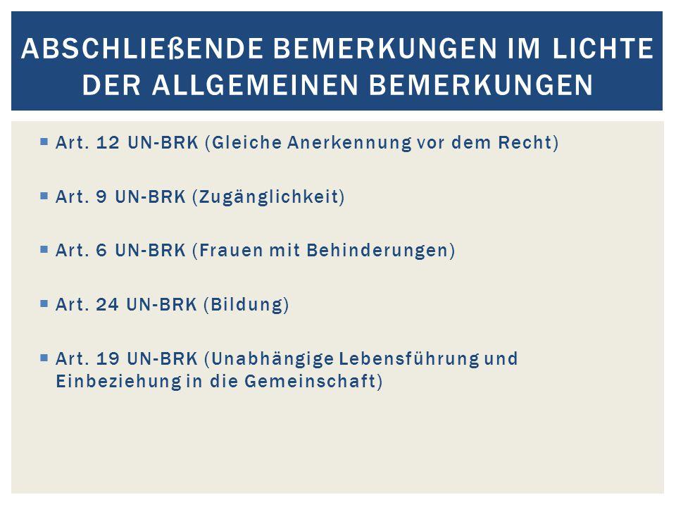  Art. 12 UN-BRK (Gleiche Anerkennung vor dem Recht)  Art. 9 UN-BRK (Zugänglichkeit)  Art. 6 UN-BRK (Frauen mit Behinderungen)  Art. 24 UN-BRK (Bil