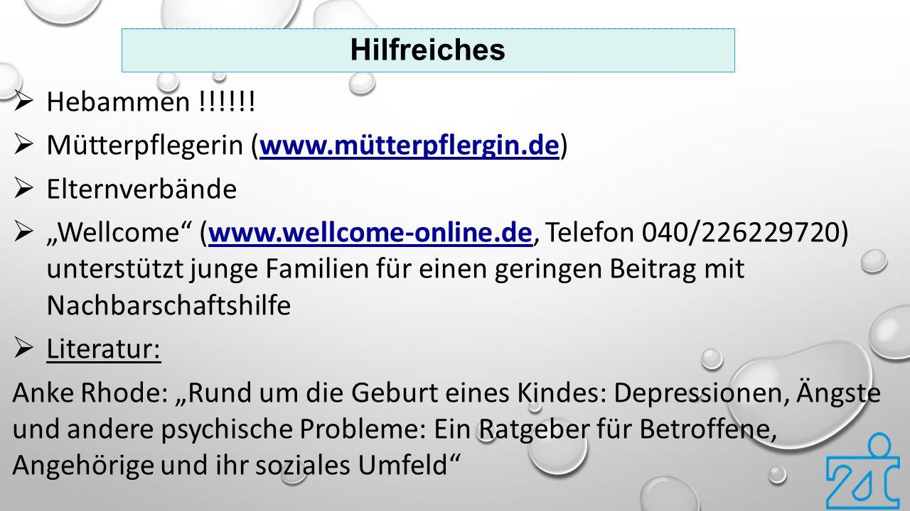 """Hilfreiches  Hebammen !!!!!!  Mütterpflegerin (www.mütterpflergin.de)  Elternverbände  """"Wellcome"""" (www.wellcome-online.de, Telefon 040/226229720)"""