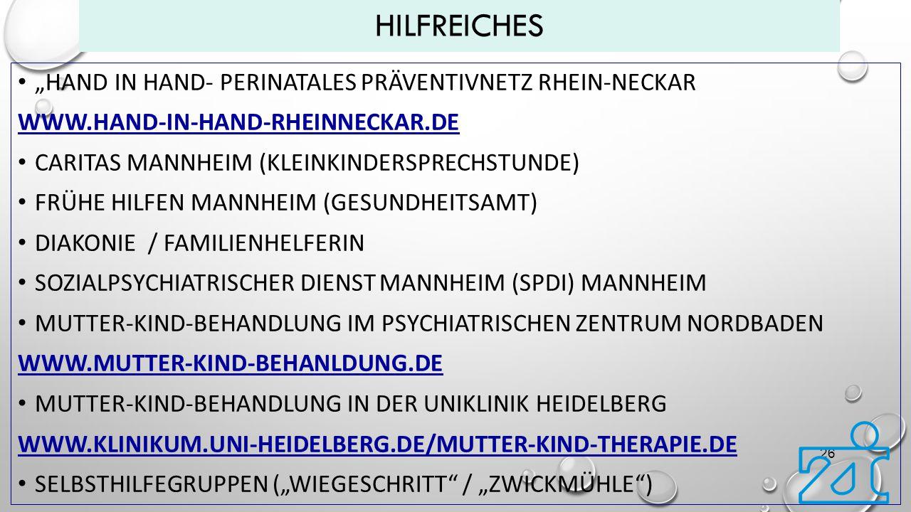 """HILFREICHES """"HAND IN HAND- PERINATALES PRÄVENTIVNETZ RHEIN-NECKAR WWW.HAND-IN-HAND-RHEINNECKAR.DE CARITAS MANNHEIM (KLEINKINDERSPRECHSTUNDE) FRÜHE HIL"""