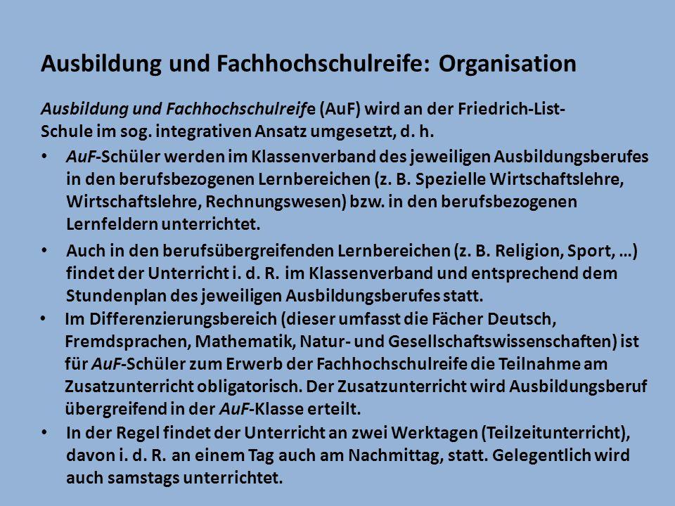 Ausbildung und Fachhochschulreife: Organisation Ausbildung und Fachhochschulreife (AuF) wird an der Friedrich-List- Schule im sog. integrativen Ansatz