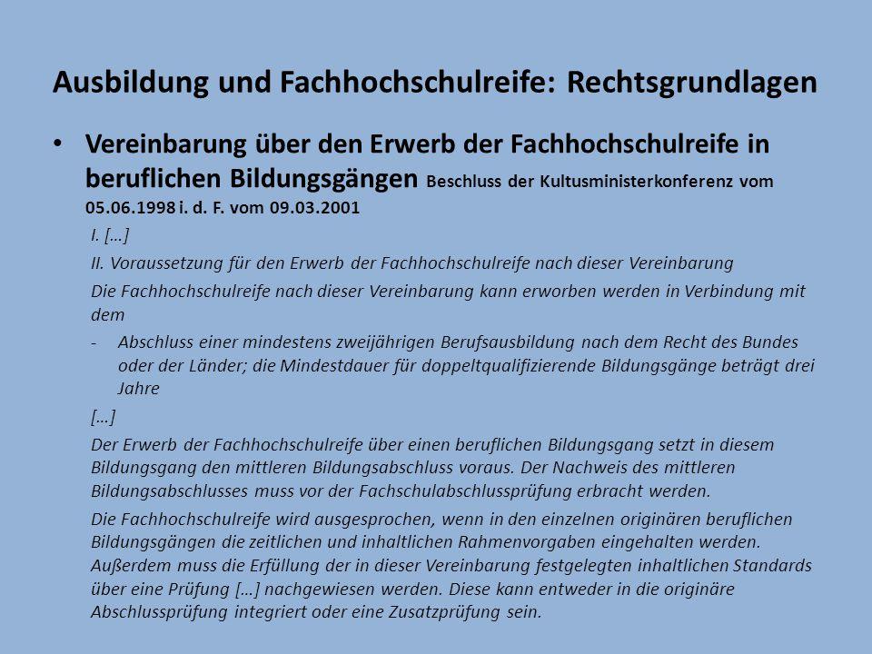 Ausbildung und Fachhochschulreife: Rechtsgrundlagen Vereinbarung über den Erwerb der Fachhochschulreife in beruflichen Bildungsgängen Beschluss der Kultusministerkonferenz vom 05.06.1998 i.