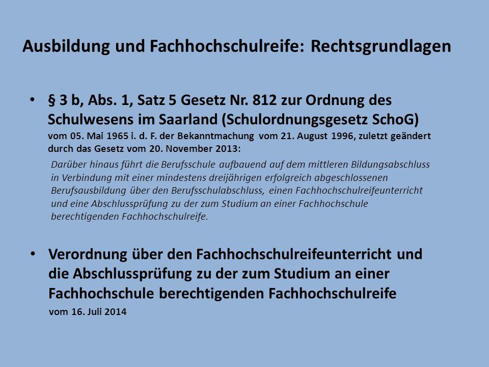 Ausbildung und Fachhochschulreife: Rechtsgrundlagen § 3 b, Abs. 1, Satz 5 Gesetz Nr. 812 zur Ordnung des Schulwesens im Saarland (Schulordnungsgesetz