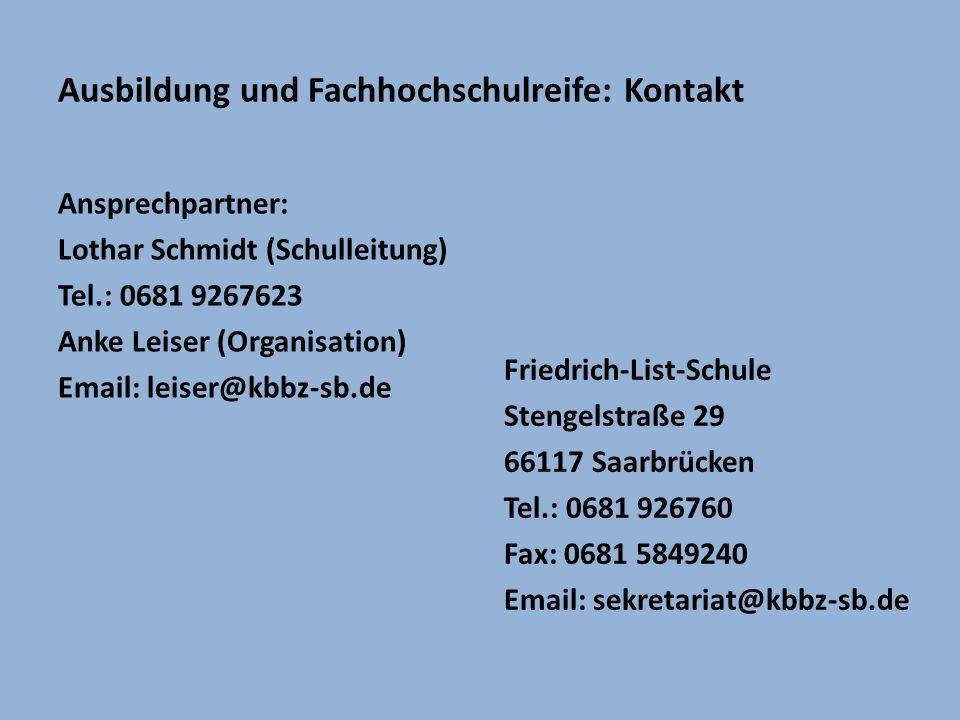 Ausbildung und Fachhochschulreife: Kontakt Ansprechpartner: Lothar Schmidt (Schulleitung) Tel.: 0681 9267623 Anke Leiser (Organisation) Email: leiser@