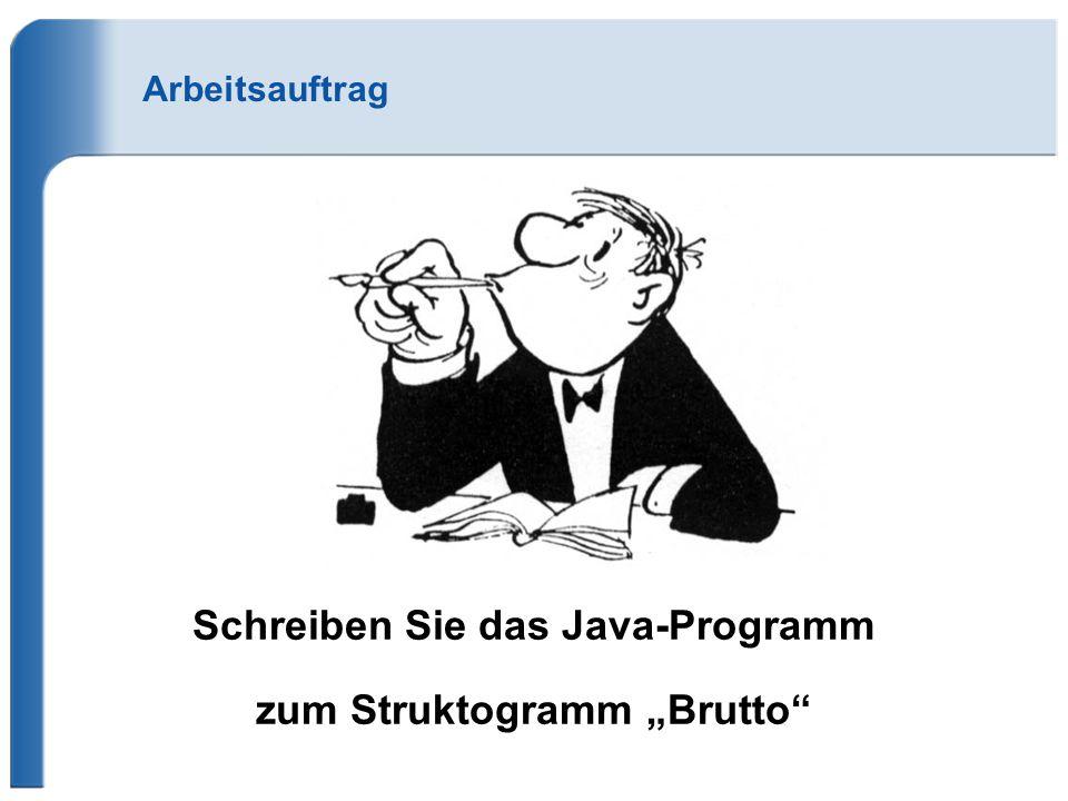 """Arbeitsauftrag Schreiben Sie das Java-Programm zum Struktogramm """"Brutto"""