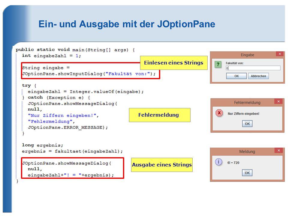 Ein- und Ausgabe mit der JOptionPane Ausgabe eines Strings Fehlermeldung Einlesen eines Strings