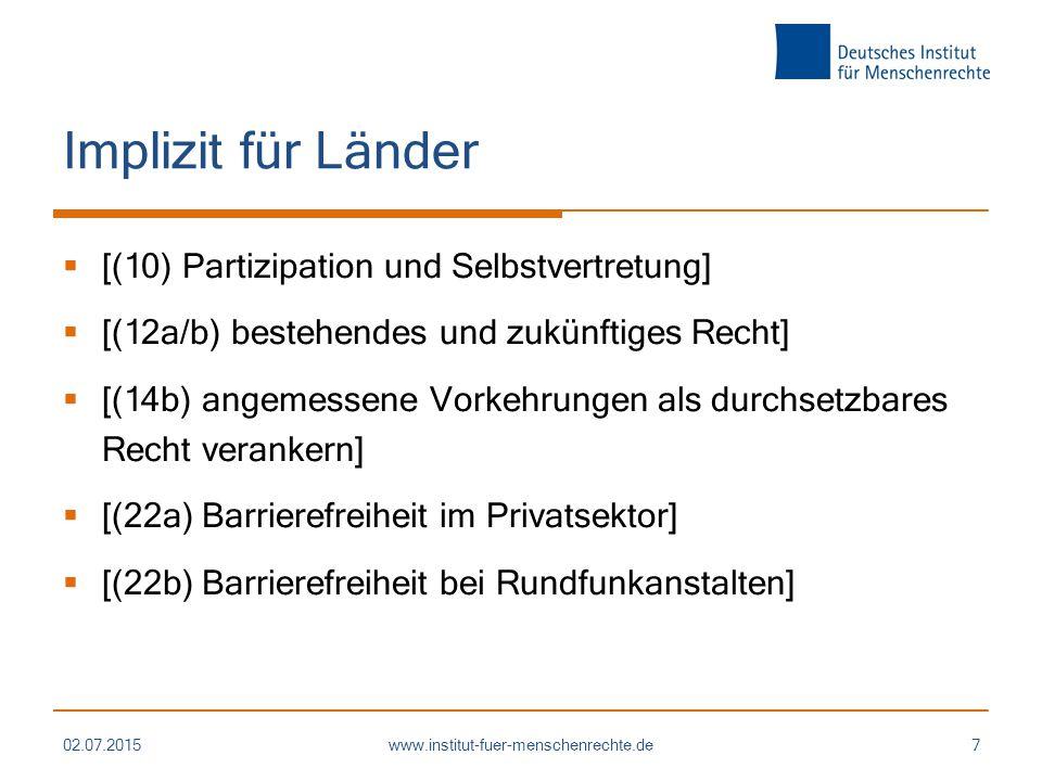 Implizit für Länder  [(10) Partizipation und Selbstvertretung]  [(12a/b) bestehendes und zukünftiges Recht]  [(14b) angemessene Vorkehrungen als durchsetzbares Recht verankern]  [(22a) Barrierefreiheit im Privatsektor]  [(22b) Barrierefreiheit bei Rundfunkanstalten] 02.07.2015www.institut-fuer-menschenrechte.de7