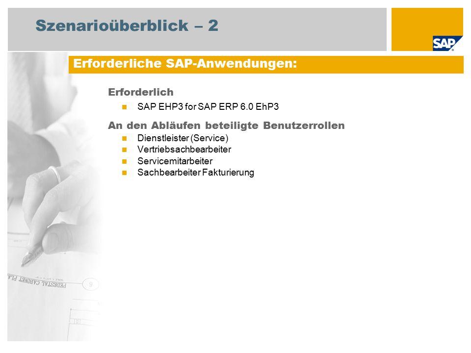 Szenarioüberblick – 2 Erforderlich SAP EHP3 for SAP ERP 6.0 EhP3 An den Abläufen beteiligte Benutzerrollen Dienstleister (Service) Vertriebsachbearbeiter Servicemitarbeiter Sachbearbeiter Fakturierung Erforderliche SAP-Anwendungen: