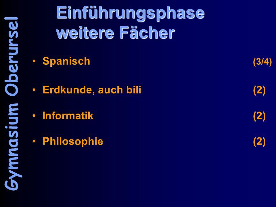 Einführungsphase weitere Fächer Spanisch (3/4) Erdkunde, auch bili(2) Informatik (2) Philosophie(2) Gymnasium Oberursel