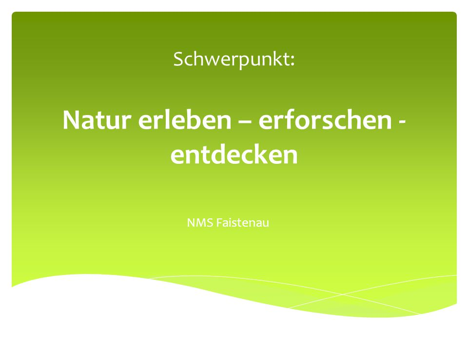 Schwerpunkt: Natur erleben – erforschen - entdecken NMS Faistenau