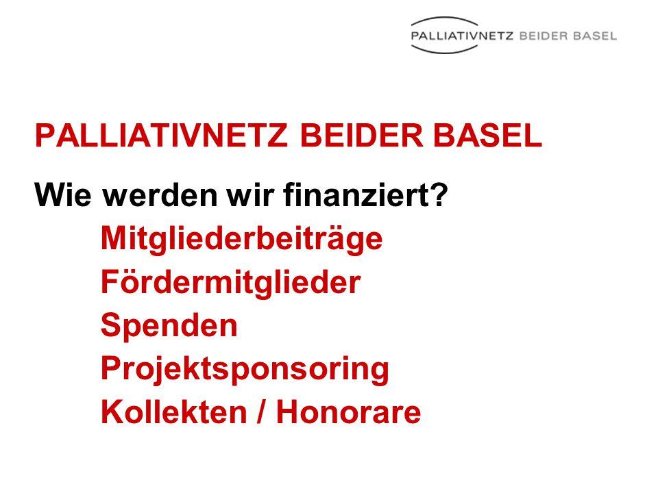 PALLIATIVNETZ BEIDER BASEL Wie werden wir finanziert? Mitgliederbeiträge Fördermitglieder Spenden Projektsponsoring Kollekten / Honorare