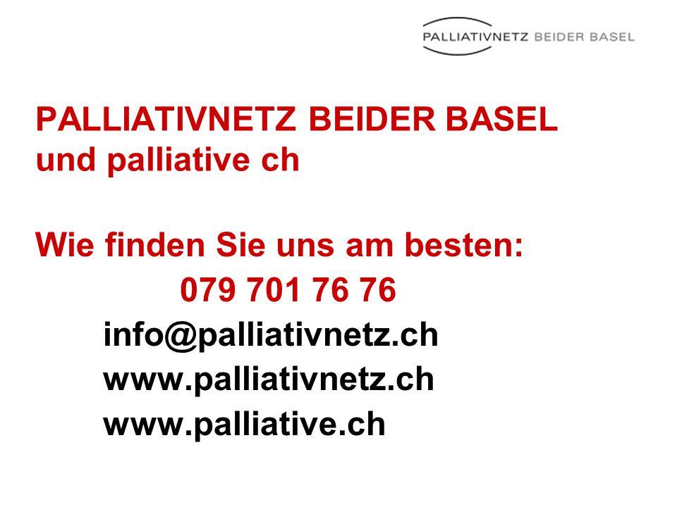 PALLIATIVNETZ BEIDER BASEL und palliative ch Wie finden Sie uns am besten: 079 701 76 76 info@palliativnetz.ch www.palliativnetz.ch www.palliative.ch