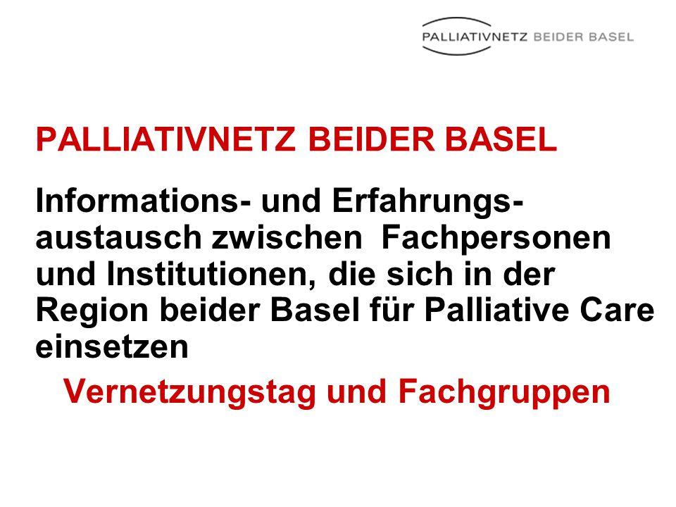 PALLIATIVNETZ BEIDER BASEL Informations- und Erfahrungs- austausch zwischen Fachpersonen und Institutionen, die sich in der Region beider Basel für Pa