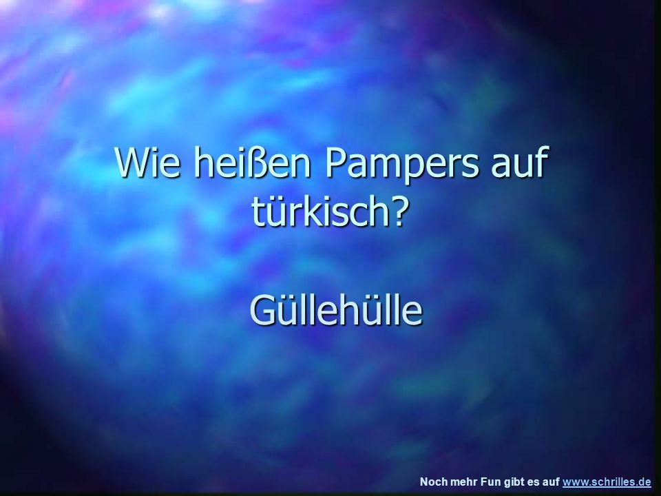 Noch mehr Fun gibt es auf www.schrilles.dewww.schrilles.de Wie heißen Pampers auf türkisch.