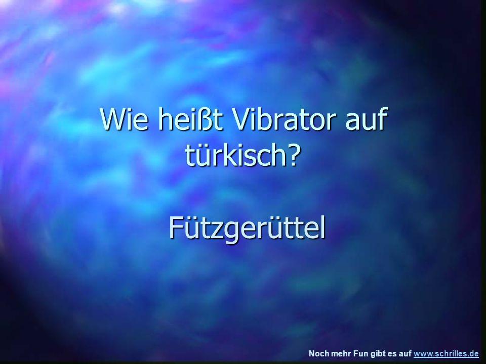 Noch mehr Fun gibt es auf www.schrilles.dewww.schrilles.de Wie heißt Vibrator auf türkisch.