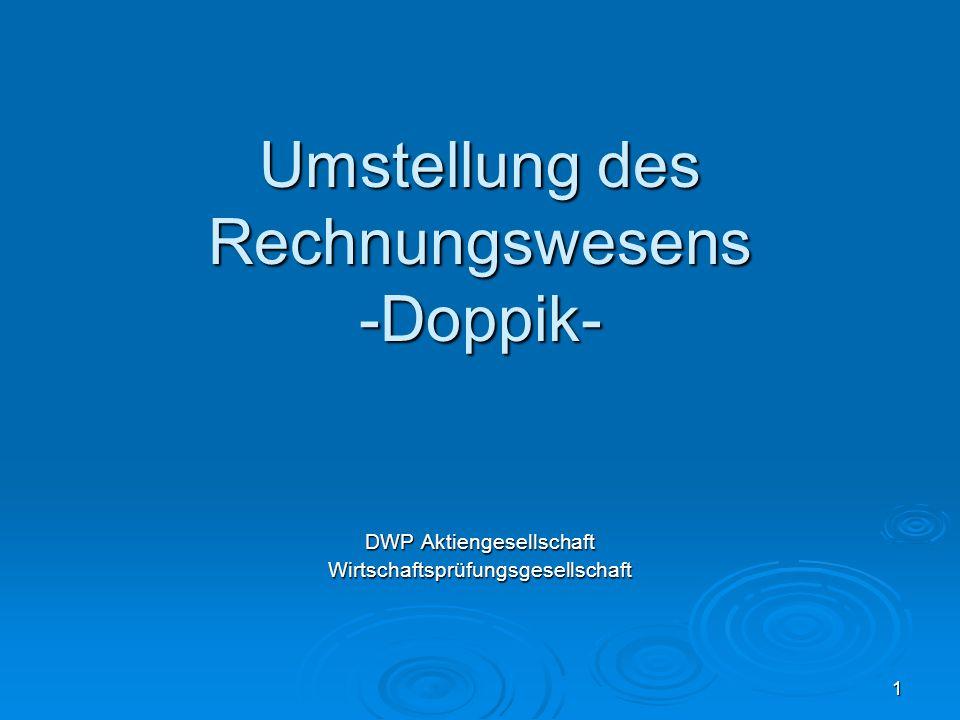 1 Umstellung des Rechnungswesens -Doppik- DWP Aktiengesellschaft Wirtschaftsprüfungsgesellschaft