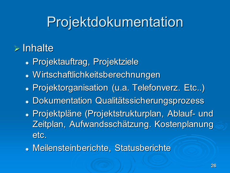 26 Projektdokumentation  Inhalte Projektauftrag, Projektziele Projektauftrag, Projektziele Wirtschaftlichkeitsberechnungen Wirtschaftlichkeitsberechn