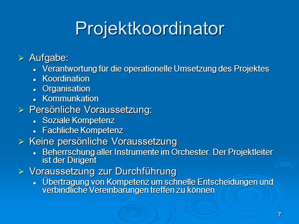 8 Projektteam  Idealfall Bildung auf freiwilliger Basis  Nicht derjenige der gerade frei ist, ist der geeignete Projektmitarbeiter  Stark eingebundene Projektmitarbeiter sollten zumindest teilweise vom Tagesgeschäft befreit werden