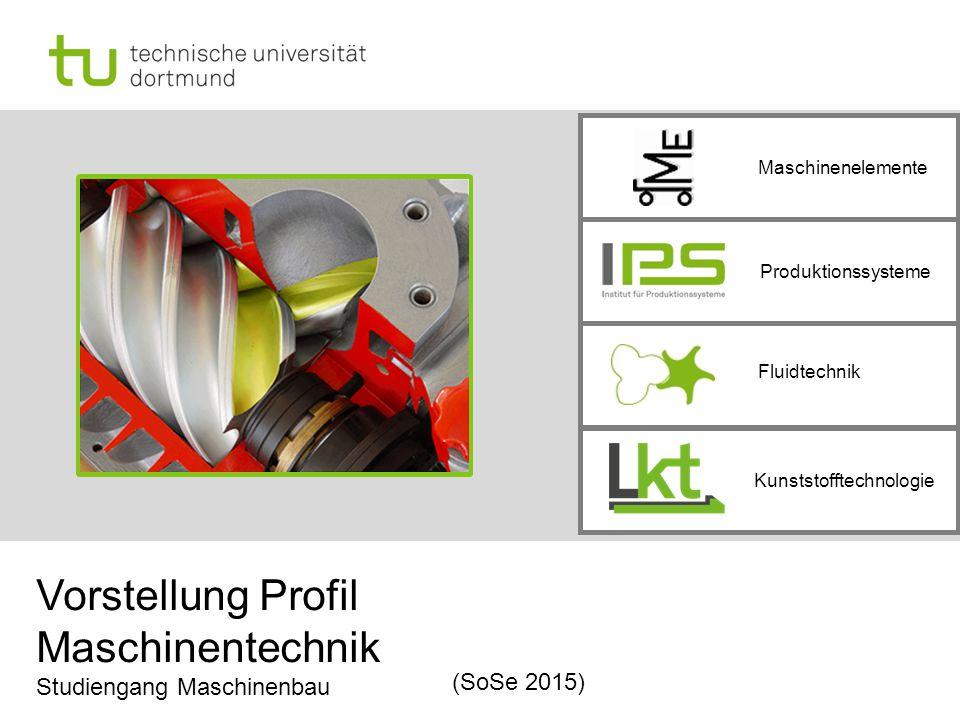 Produktionssysteme Maschinenelemente Fluidtechnik Kunststofftechnologie (SoSe 2015) Vorstellung Profil Maschinentechnik Studiengang Maschinenbau