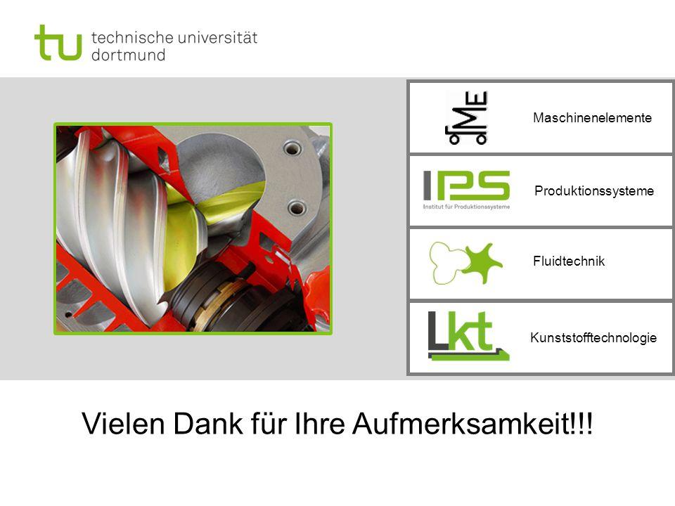 Produktionssysteme Maschinenelemente Fluidtechnik Kunststofftechnologie Vielen Dank für Ihre Aufmerksamkeit!!!
