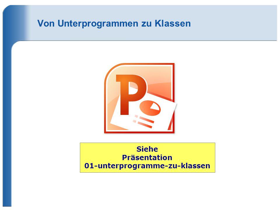 Von Unterprogrammen zu Klassen Siehe Präsentation 01-unterprogramme-zu-klassen