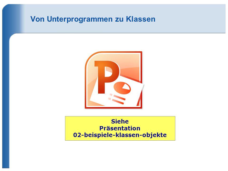 Von Unterprogrammen zu Klassen Siehe Präsentation 02-beispiele-klassen-objekte
