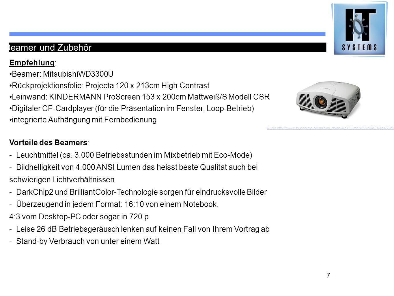 7 Beamer und Zubehör Empfehlung: Beamer: MitsubishiWD3300U Rückprojektionsfolie: Projecta 120 x 213cm High Contrast Leinwand: KINDERMANN ProScreen 153