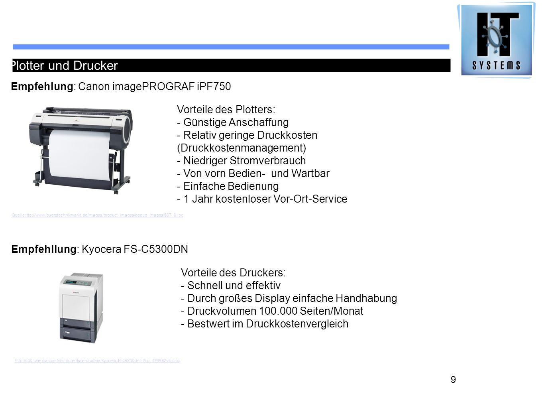 9 Plotter und Drucker Empfehlung: Canon imagePROGRAF iPF750 Empfehllung: Kyocera FS-C5300DN Vorteile des Plotters: - Günstige Anschaffung - Relativ ge