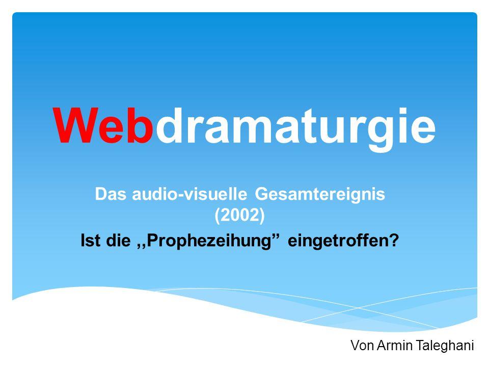 Webdramaturgie Das audio-visuelle Gesamtereignis (2002) Ist die,,Prophezeihung eingetroffen.