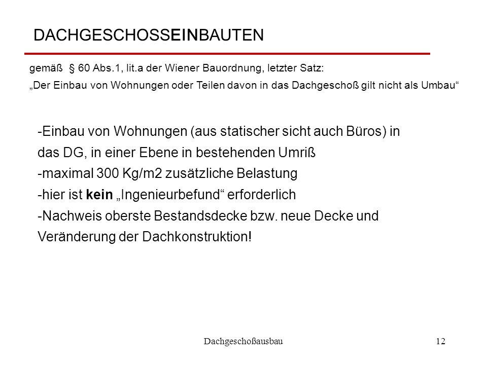 """Dachgeschoßausbau12 DACHGESCHOSSEINBAUTEN gemäß § 60 Abs.1, lit.a der Wiener Bauordnung, letzter Satz: """"Der Einbau von Wohnungen oder Teilen davon in"""