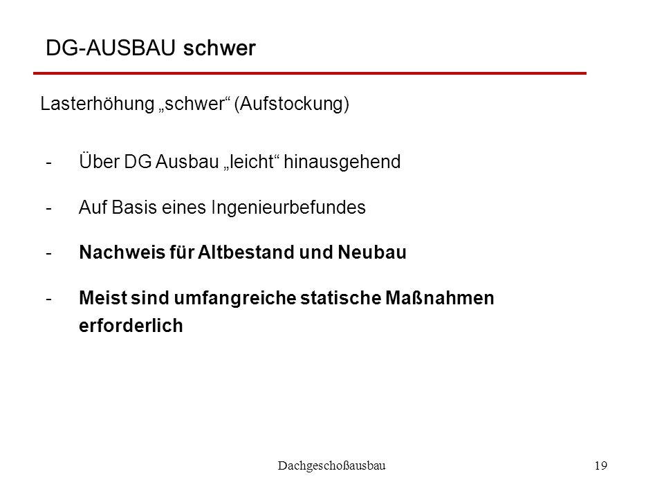 """Dachgeschoßausbau19 DG-AUSBAU schwer Lasterhöhung """"schwer"""" (Aufstockung) -Über DG Ausbau """"leicht"""" hinausgehend -Auf Basis eines Ingenieurbefundes -Nac"""