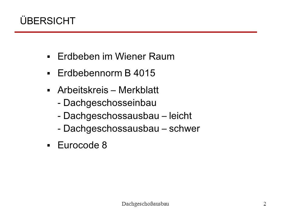 Dachgeschoßausbau2 ÜBERSICHT  Erdbeben im Wiener Raum  Erdbebennorm B 4015  Arbeitskreis – Merkblatt - Dachgeschosseinbau - Dachgeschossausbau – le