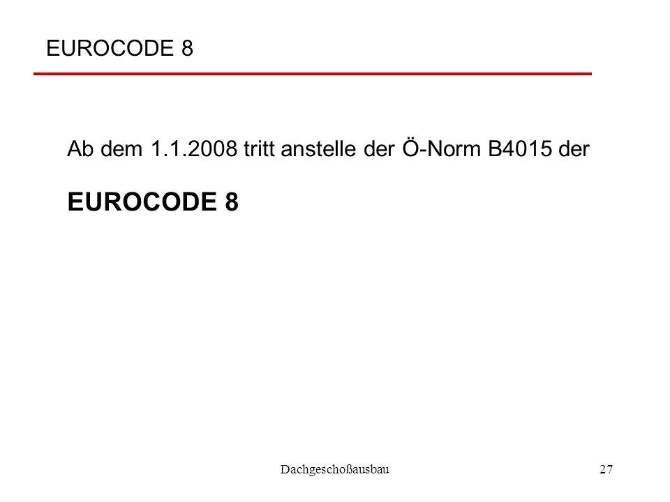 Dachgeschoßausbau27 EUROCODE 8 Ab dem 1.1.2008 tritt anstelle der Ö-Norm B4015 der EUROCODE 8