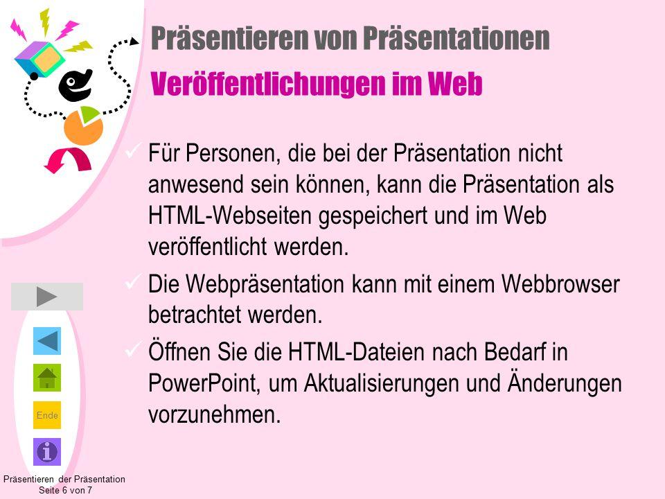 Ende Präsentieren von Präsentationen Veröffentlichungen im Web Für Personen, die bei der Präsentation nicht anwesend sein können, kann die Präsentation als HTML-Webseiten gespeichert und im Web veröffentlicht werden.